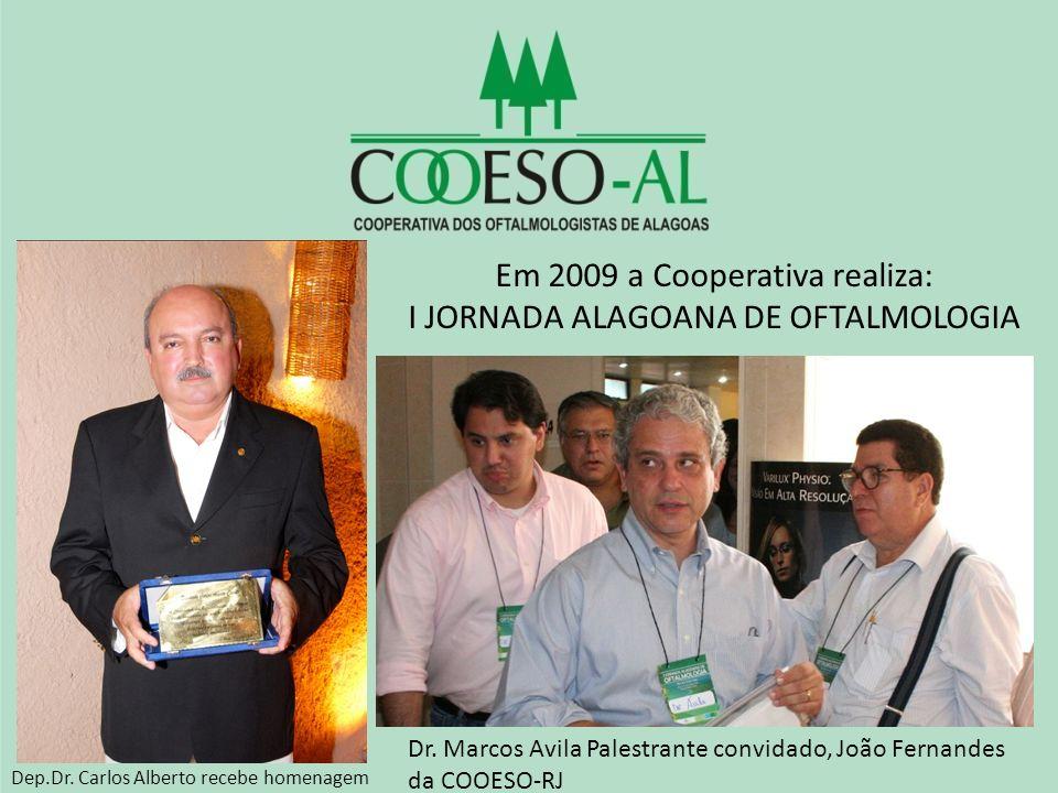 Em 2009 a Cooperativa realiza: I JORNADA ALAGOANA DE OFTALMOLOGIA Dep.Dr. Carlos Alberto recebe homenagem Dr. Marcos Avila Palestrante convidado, João