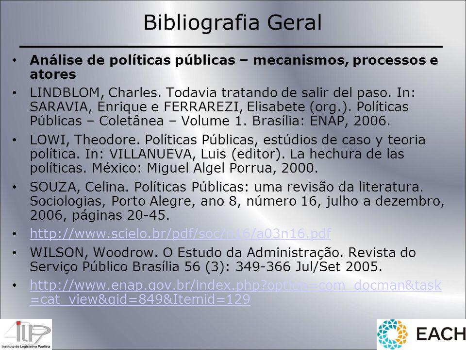 Bibliografia Geral Análise de políticas públicas – mecanismos, processos e atores LINDBLOM, Charles. Todavia tratando de salir del paso. In: SARAVIA,