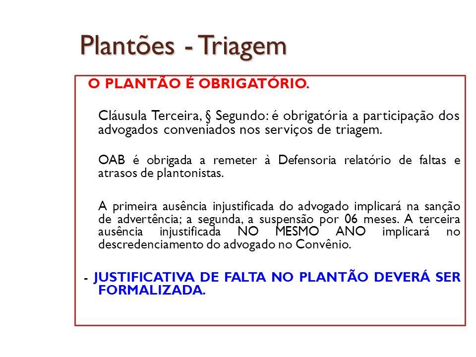 Plantões - Triagem O PLANTÃO É OBRIGATÓRIO. Cláusula Terceira, § Segundo: é obrigatória a participação dos advogados conveniados nos serviços de triag
