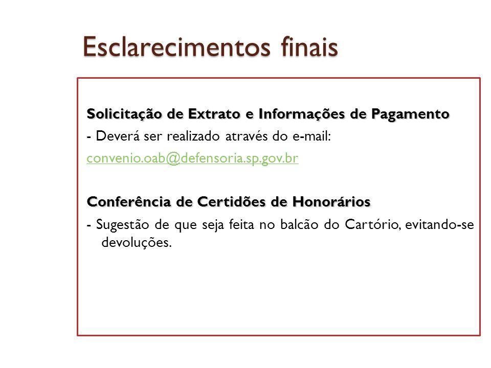 Esclarecimentos finais Solicitação de Extrato e Informações de Pagamento - Deverá ser realizado através do e-mail: convenio.oab@defensoria.sp.gov.br C