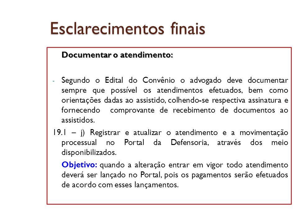 Esclarecimentos finais Documentar o atendimento: - Segundo o Edital do Convênio o advogado deve documentar sempre que possível os atendimentos efetuad