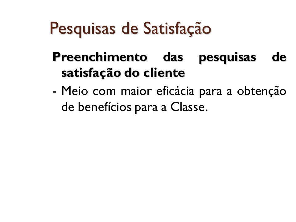 Pesquisas de Satisfação Preenchimento das pesquisas de satisfação do cliente - Meio com maior eficácia para a obtenção de benefícios para a Classe.