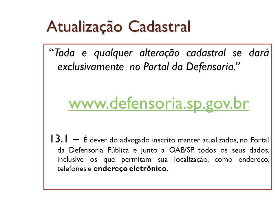 Atualização Cadastral Toda e qualquer alteração cadastral se dará exclusivamente no Portal da Defensoria. www.defensoria.sp.gov.br 13.1 – É dever do a