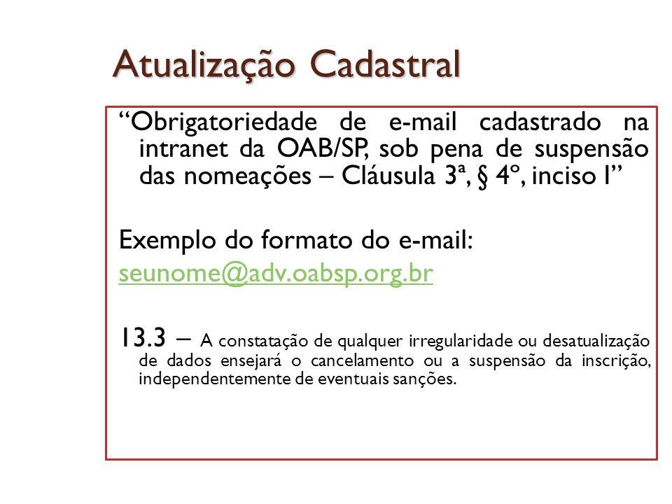 Atualização Cadastral Obrigatoriedade de e-mail cadastrado na intranet da OAB/SP, sob pena de suspensão das nomeações – Cláusula 3ª, § 4º, inciso I Ex