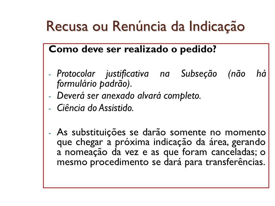 Recusa ou Renúncia da Indicação Como deve ser realizado o pedido? - Protocolar justificativa na Subseção (não há formulário padrão). - Deverá ser anex