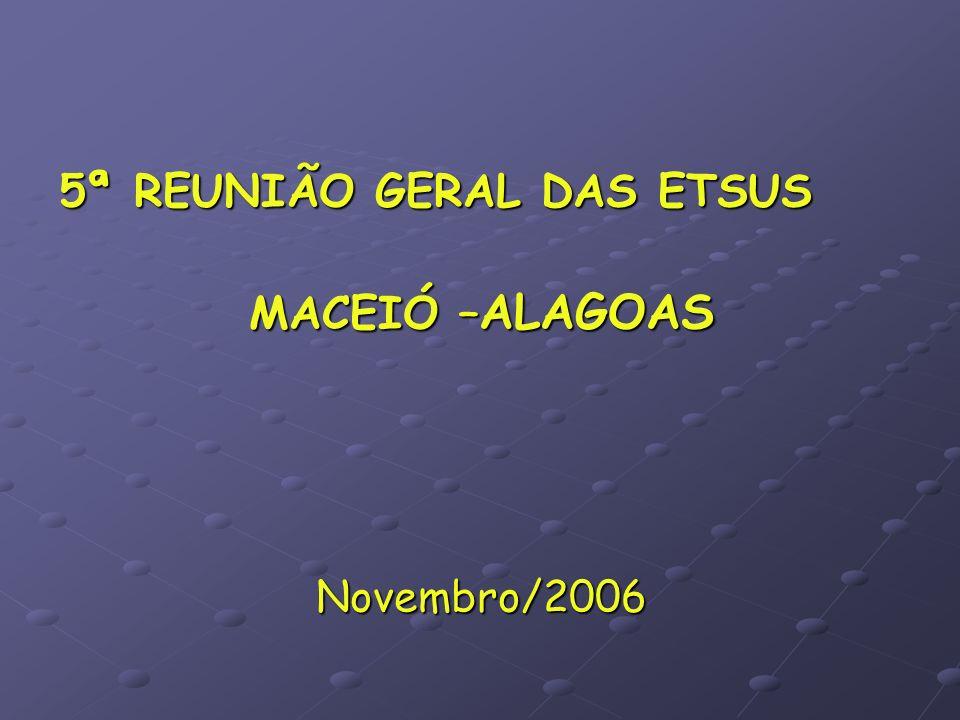 5ª REUNIÃO GERAL DAS ETSUS MACEIÓ – ALAGOAS Novembro/2006