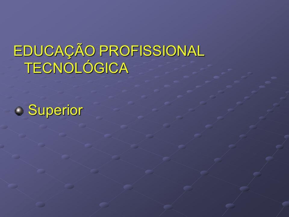 EDUCAÇÃO PROFISSIONAL TECNOLÓGICA Superior Superior