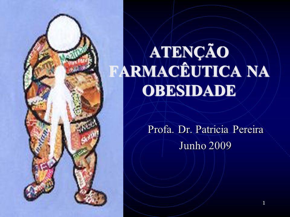 1 Profa. Dr. Patricia Pereira Junho 2009 ATENÇÃO FARMACÊUTICA NA OBESIDADE