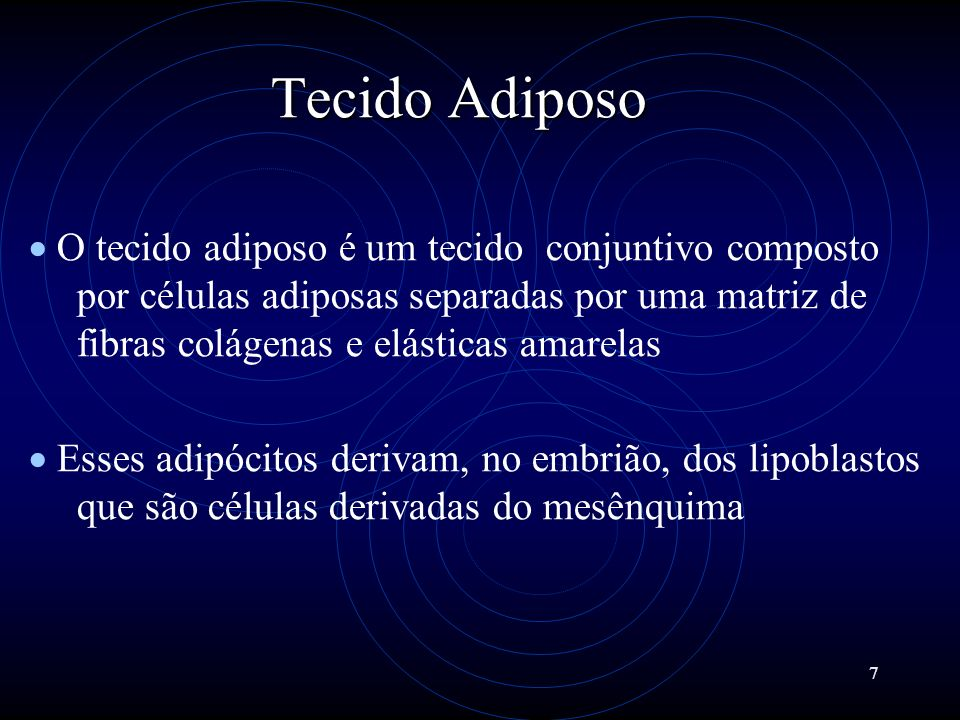 7 Tecido Adiposo O tecido adiposo é um tecido conjuntivo composto por células adiposas separadas por uma matriz de fibras colágenas e elásticas amarel