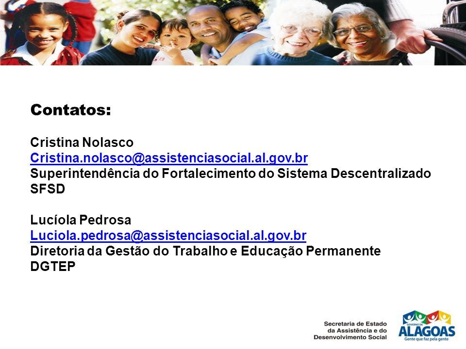 Contatos: Cristina Nolasco Cristina.nolasco@assistenciasocial.al.gov.br Superintendência do Fortalecimento do Sistema Descentralizado SFSD Lucíola Ped