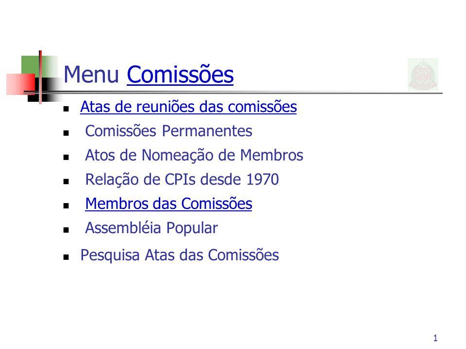 1 Menu ComissõesComissões Atas de reuniões das comissões Comissões Permanentes Atos de Nomeação de Membros Relação de CPIs desde 1970 Membros das Comi