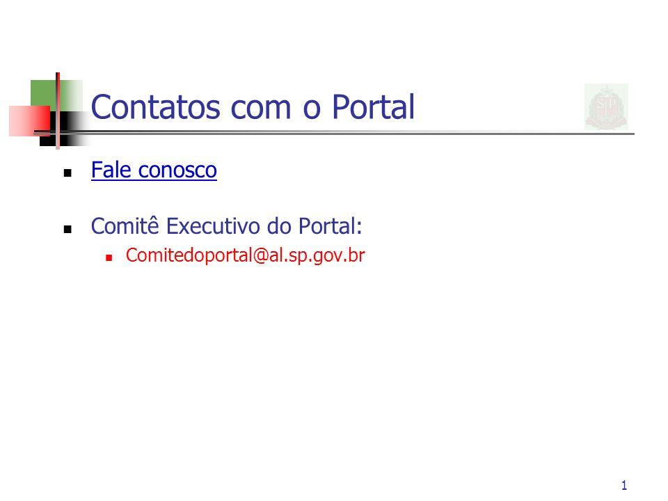 1 Contatos com o Portal Fale conosco Comitê Executivo do Portal: Comitedoportal@al.sp.gov.br