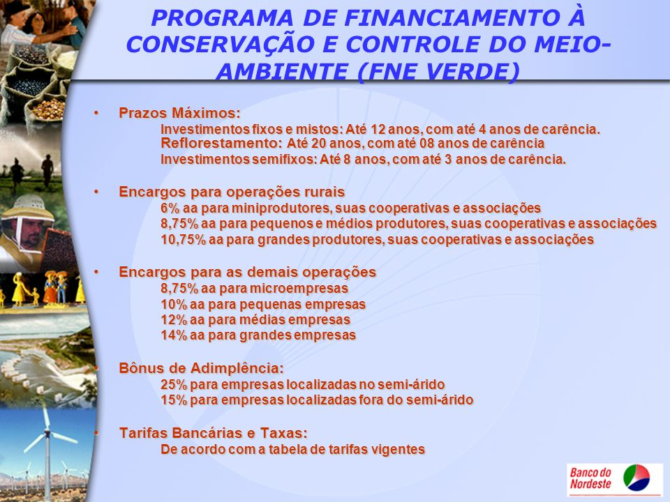 PROGRAMA DE FINANCIAMENTO À CONSERVAÇÃO E CONTROLE DO MEIO- AMBIENTE (FNE VERDE) Prazos Máximos:Prazos Máximos: Investimentos fixos e mistos: Até 12 a