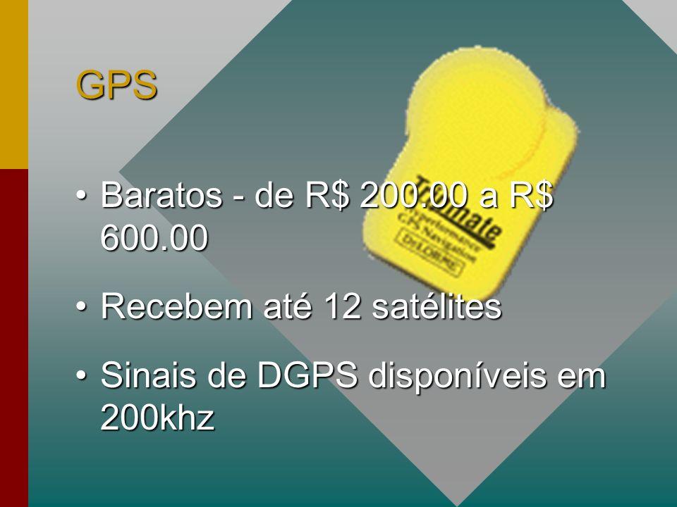 GPS Baratos - de R$ 200.00 a R$ 600.00Baratos - de R$ 200.00 a R$ 600.00 Recebem até 12 satélitesRecebem até 12 satélites Sinais de DGPS disponíveis em 200khzSinais de DGPS disponíveis em 200khz