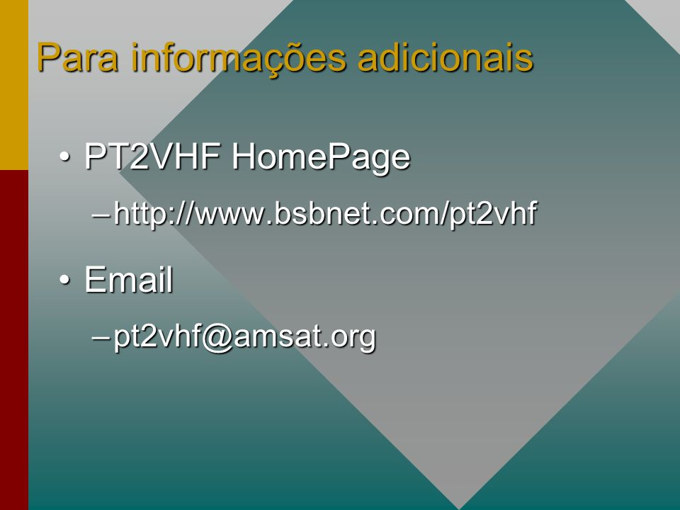 Para informações adicionais PT2VHF HomePagePT2VHF HomePage –http://www.bsbnet.com/pt2vhf EmailEmail –pt2vhf@amsat.org
