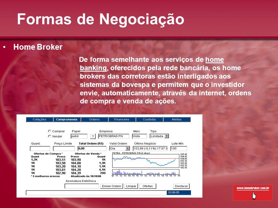 Formas de Negociação Home Broker De forma semelhante aos serviços de home banking, oferecidos pela rede bancária, os home brokers das corretoras estão