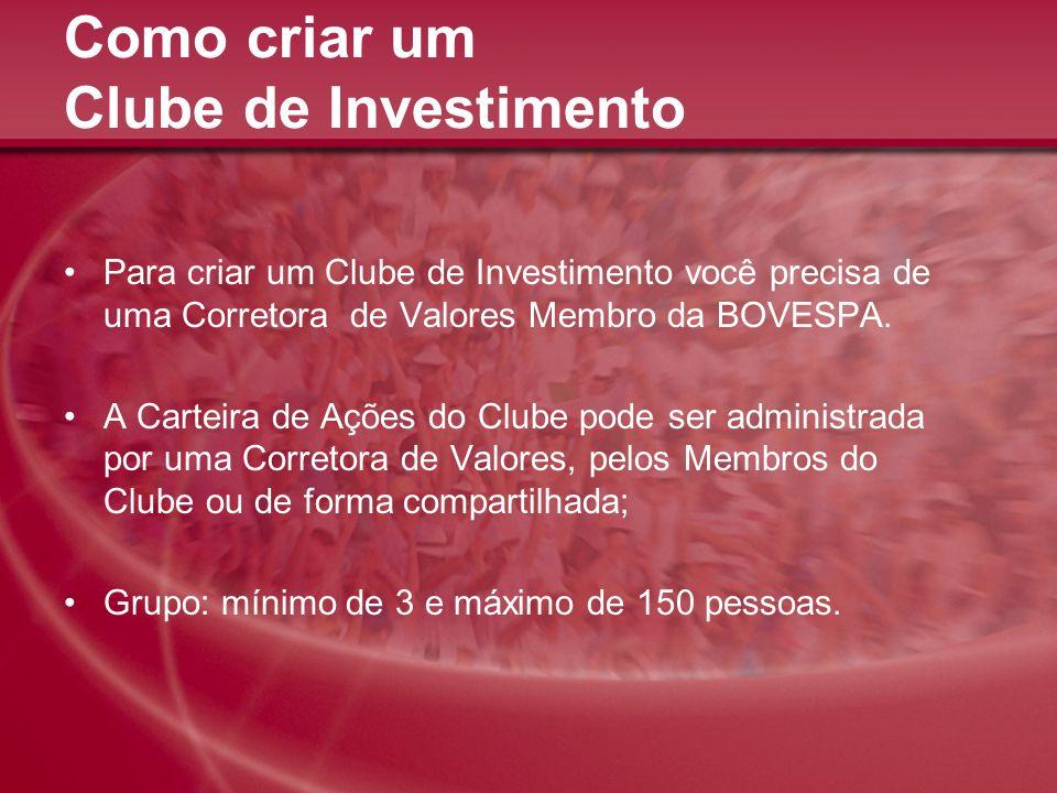 Como criar um Clube de Investimento Para criar um Clube de Investimento você precisa de uma Corretora de Valores Membro da BOVESPA. A Carteira de Açõe