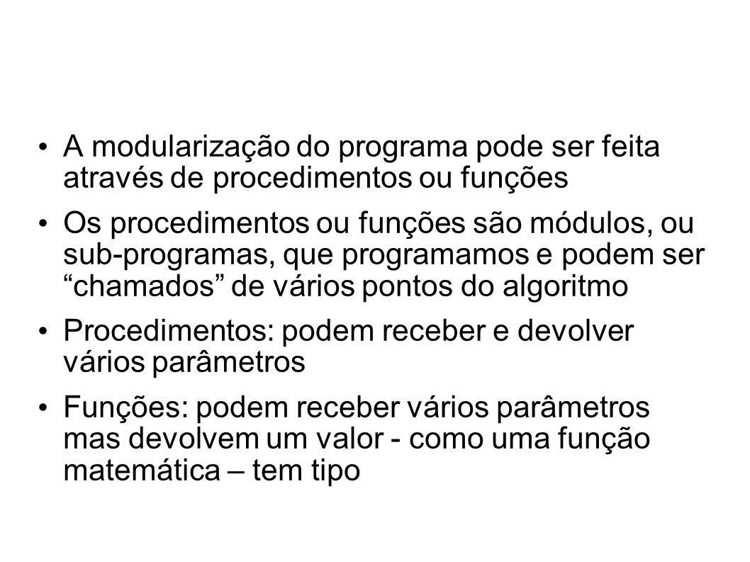 A modularização do programa pode ser feita através de procedimentos ou funções Os procedimentos ou funções são módulos, ou sub-programas, que programa