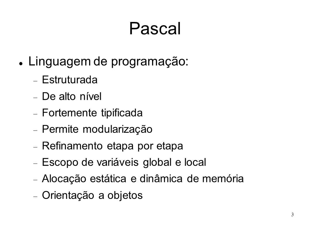 4 Estrutura de um programa em Pascal program ; uses ; // declarações de utilização de bibliotecas const //declarações para definição de constantes = ; // exemplo de declaração de constante type //declarações de tipos = ; // exemplo de declaração de tipo var //declarações de variáveis : ; // exemplo de declaração de variável procedure ( ); // declarações de procedimentos function ( ) :tipo; // declarações de funções begin ; // comandos do módulo principal end.