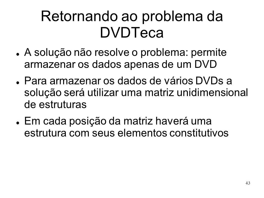 43 Retornando ao problema da DVDTeca A solução não resolve o problema: permite armazenar os dados apenas de um DVD Para armazenar os dados de vários D