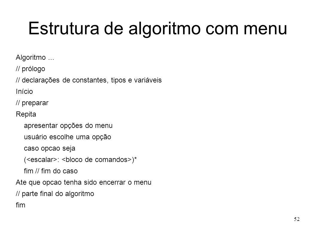 52 Estrutura de algoritmo com menu Algoritmo... // prólogo // declarações de constantes, tipos e variáveis Início // preparar Repita apresentar opções