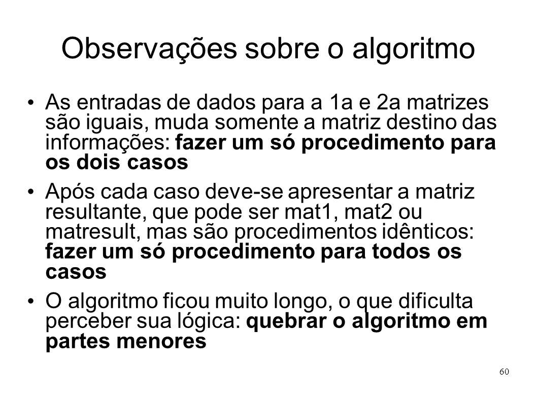 60 Observações sobre o algoritmo As entradas de dados para a 1a e 2a matrizes são iguais, muda somente a matriz destino das informações: fazer um só p