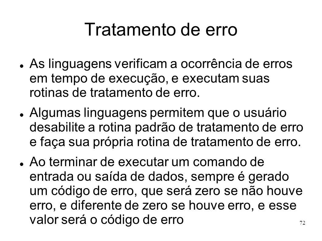 72 Tratamento de erro As linguagens verificam a ocorrência de erros em tempo de execução, e executam suas rotinas de tratamento de erro. Algumas lingu