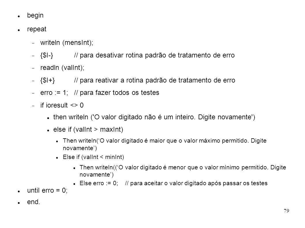 79 begin repeat writeln (mensInt); {$I-} // para desativar rotina padrão de tratamento de erro readln (valInt); {$I+} // para reativar a rotina padrão
