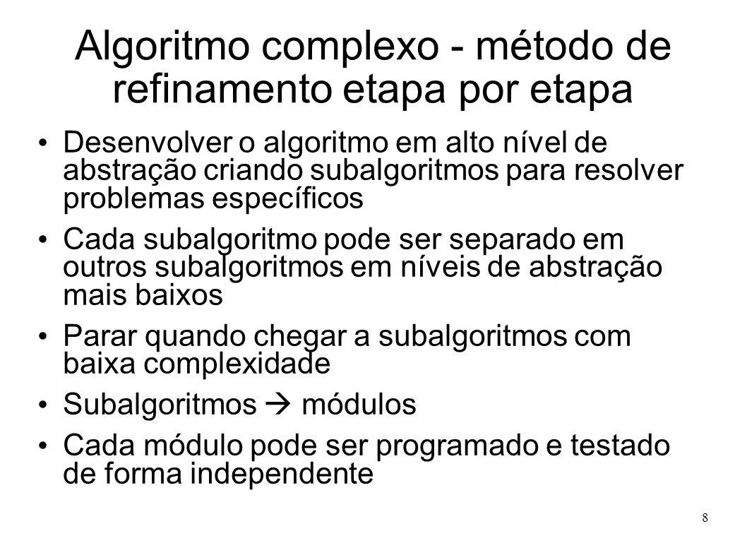 8 Algoritmo complexo - método de refinamento etapa por etapa Desenvolver o algoritmo em alto nível de abstração criando subalgoritmos para resolver pr