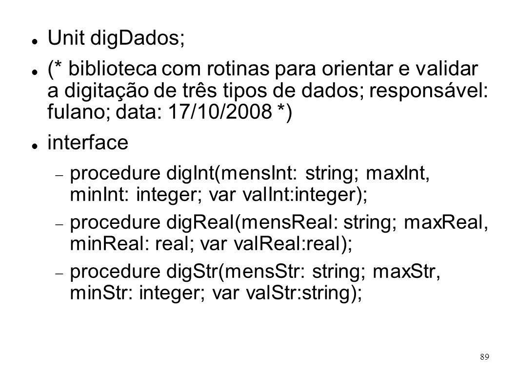 89 Unit digDados; (* biblioteca com rotinas para orientar e validar a digitação de três tipos de dados; responsável: fulano; data: 17/10/2008 *) inter