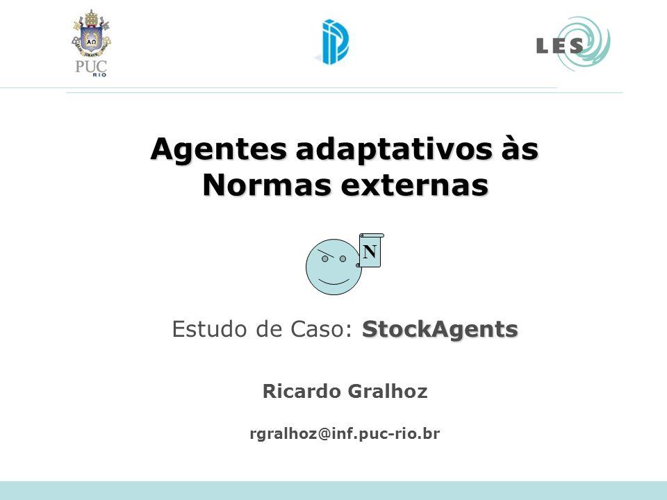 Agentes adaptativos às Normas externas Ricardo Gralhoz rgralhoz@inf.puc-rio.br N StockAgents Estudo de Caso: StockAgents