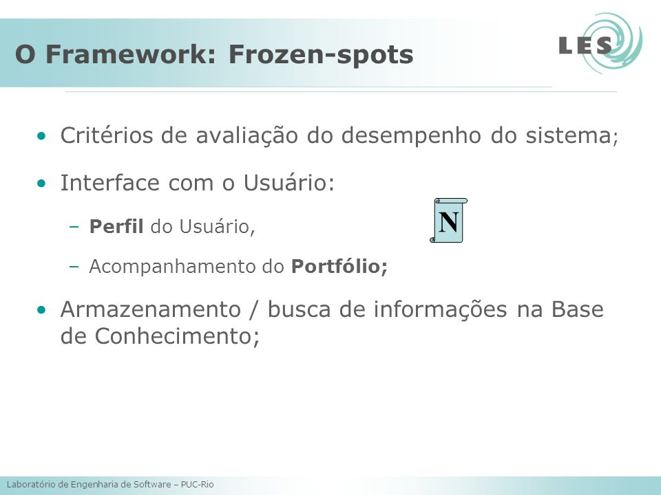 Laboratório de Engenharia de Software – PUC-Rio O Framework: Frozen-spots Critérios de avaliação do desempenho do sistema ; Interface com o Usuário: –