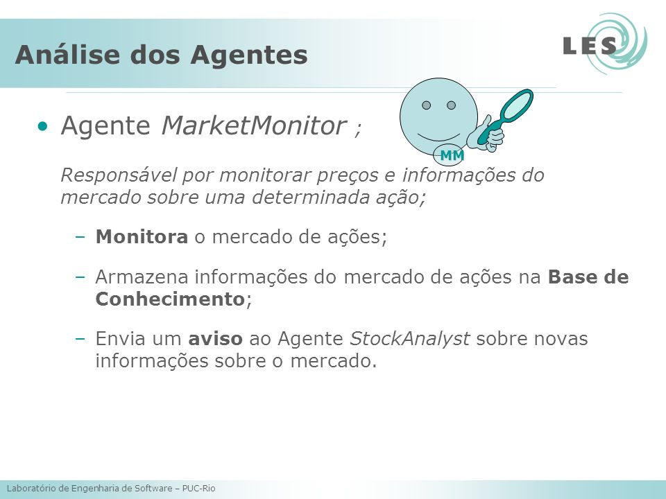 Laboratório de Engenharia de Software – PUC-Rio Análise dos Agentes Agente MarketMonitor ; Responsável por monitorar preços e informações do mercado s