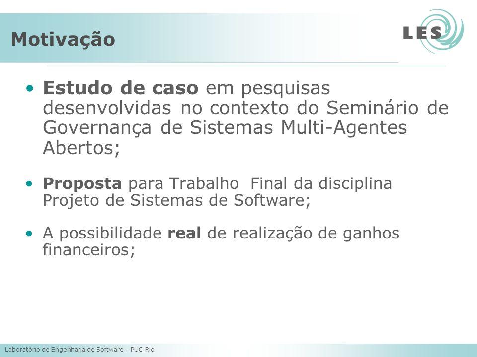 Laboratório de Engenharia de Software – PUC-Rio Motivação Estudo de caso em pesquisas desenvolvidas no contexto do Seminário de Governança de Sistemas