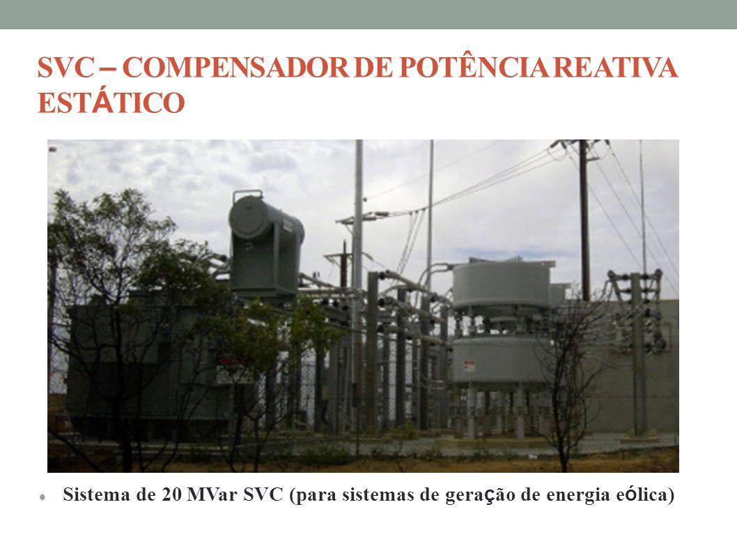 SVC – COMPENSADOR DE POTÊNCIA REATIVA EST Á TICO Sistema de 20 MVar SVC (para sistemas de gera ç ão de energia e ó lica)