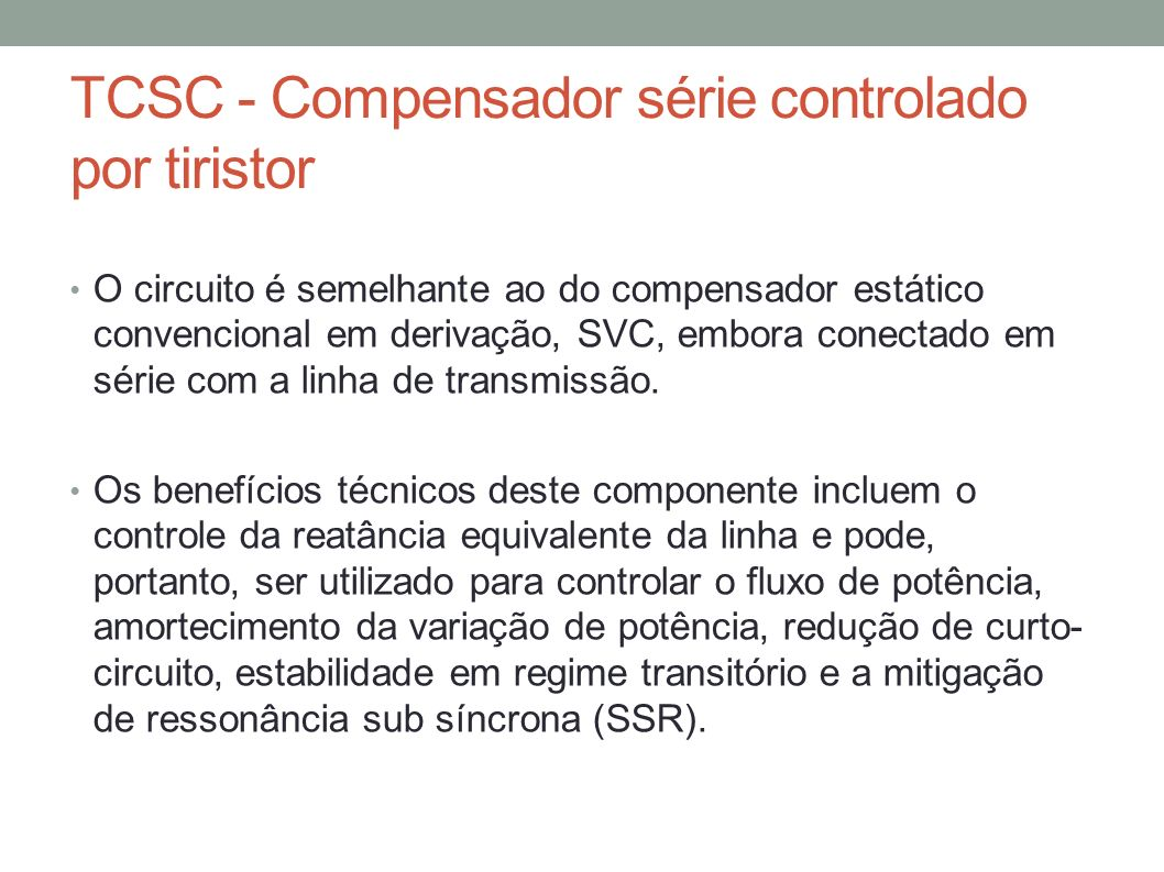 O circuito é semelhante ao do compensador estático convencional em derivação, SVC, embora conectado em série com a linha de transmissão. Os benefícios