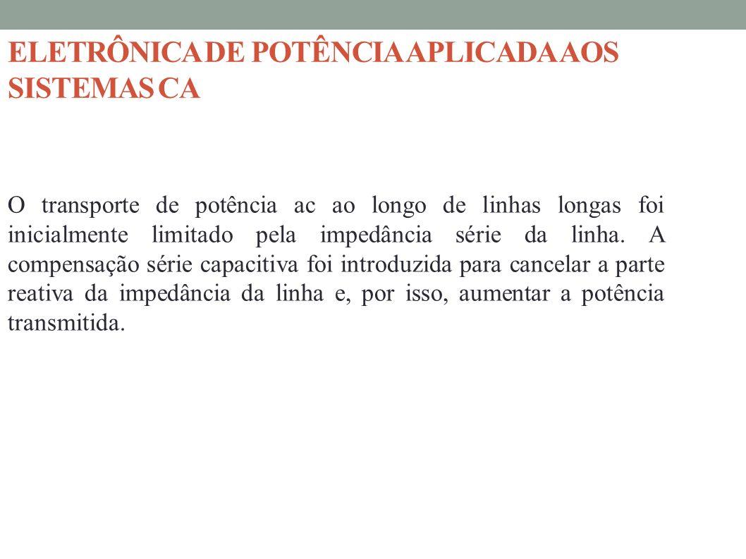 ELETRÔNICA DE POTÊNCIA APLICADA AOS SISTEMAS CA O transporte de potência ac ao longo de linhas longas foi inicialmente limitado pela impedância série