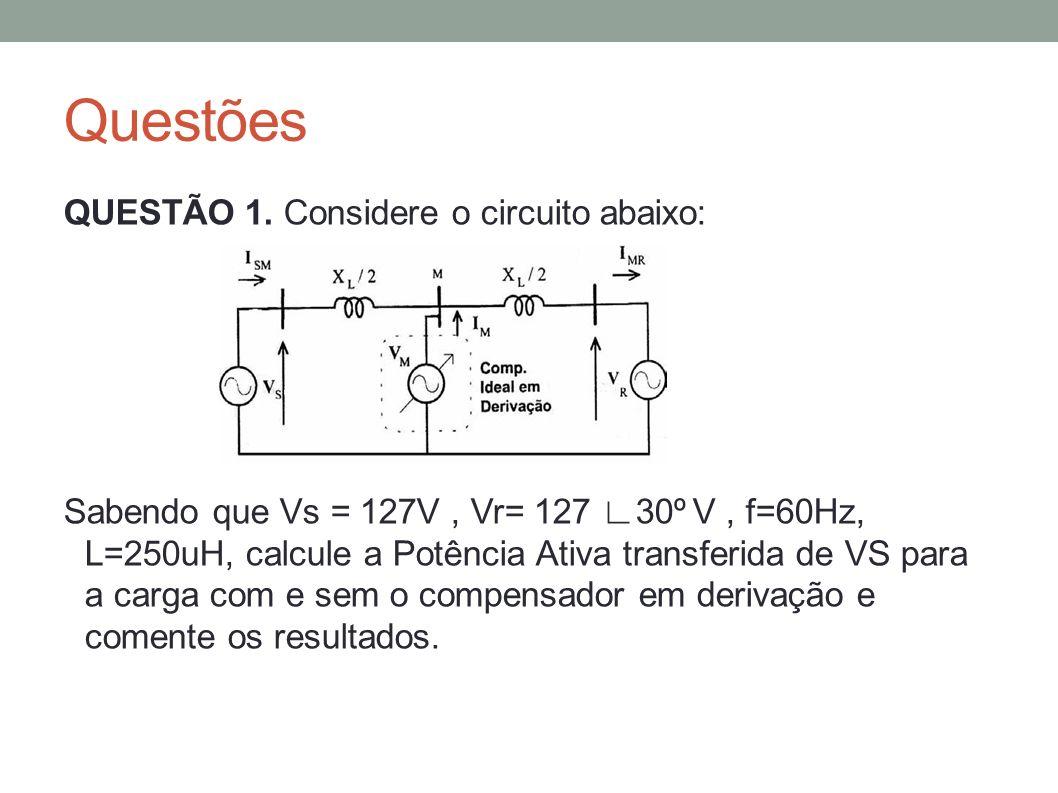 Questões QUESTÃO 1. Considere o circuito abaixo: Sabendo que Vs = 127V, Vr= 127 30º V, f=60Hz, L=250uH, calcule a Potência Ativa transferida de VS par