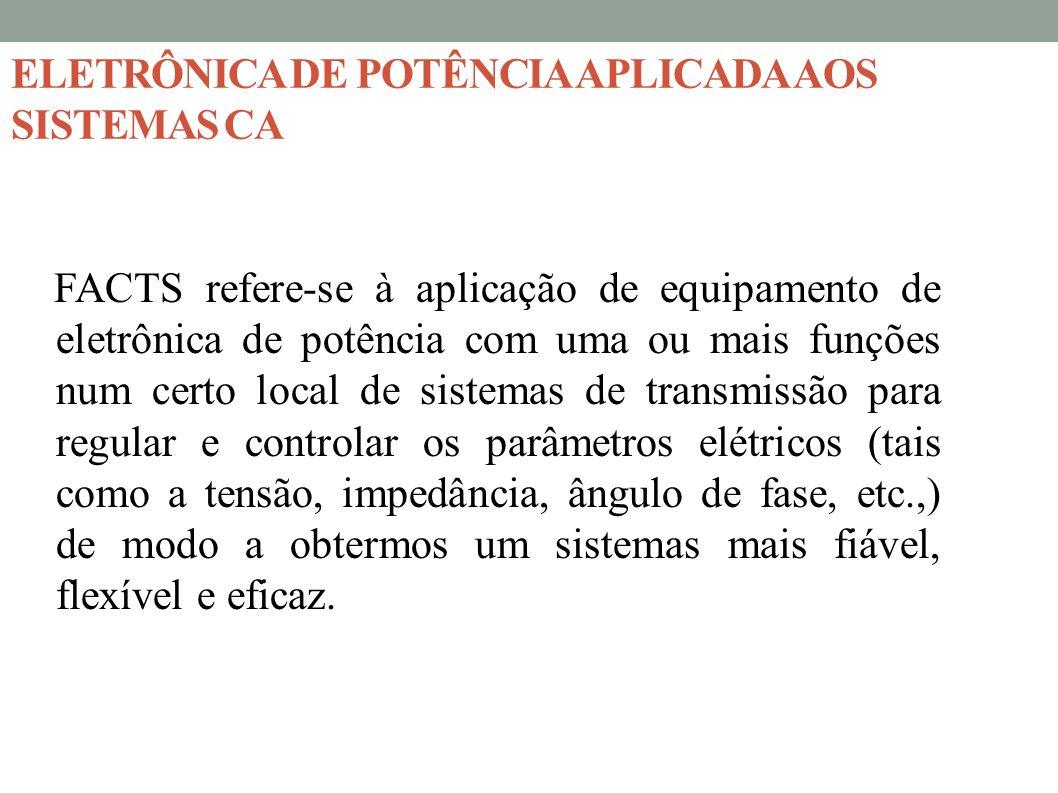 ELETRÔNICA DE POTÊNCIA APLICADA AOS SISTEMAS CA FACTS refere-se à aplicação de equipamento de eletrônica de potência com uma ou mais funções num certo