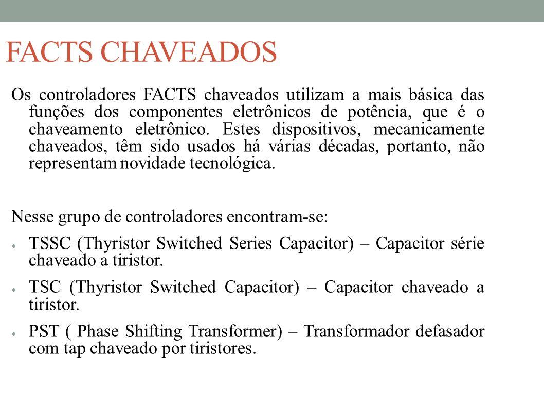 FACTS CHAVEADOS Os controladores FACTS chaveados utilizam a mais básica das funções dos componentes eletrônicos de potência, que é o chaveamento eletr