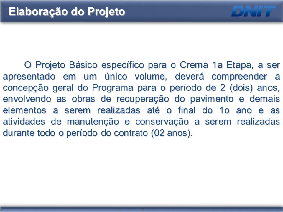 O Projeto Básico específico para o Crema 1a Etapa, a ser apresentado em um único volume, deverá compreender a concepção geral do Programa para o perío