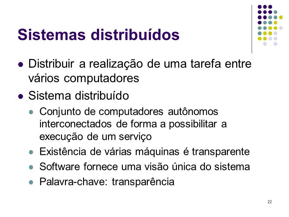 22 Sistemas distribuídos Distribuir a realização de uma tarefa entre vários computadores Sistema distribuído Conjunto de computadores autônomos interc