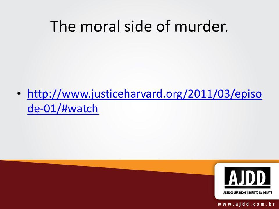 The moral side of murder. http://www.justiceharvard.org/2011/03/episo de-01/#watch http://www.justiceharvard.org/2011/03/episo de-01/#watch