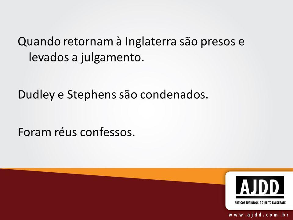 Quando retornam à Inglaterra são presos e levados a julgamento. Dudley e Stephens são condenados. Foram réus confessos.