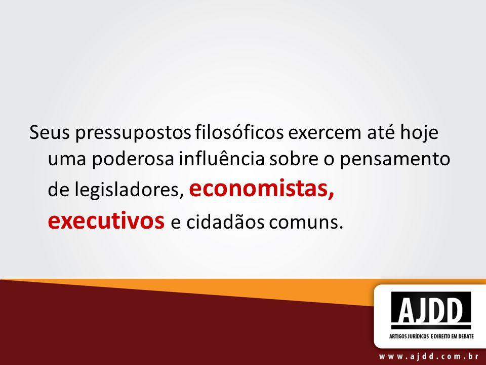 Seus pressupostos filosóficos exercem até hoje uma poderosa influência sobre o pensamento de legisladores, economistas, executivos e cidadãos comuns.