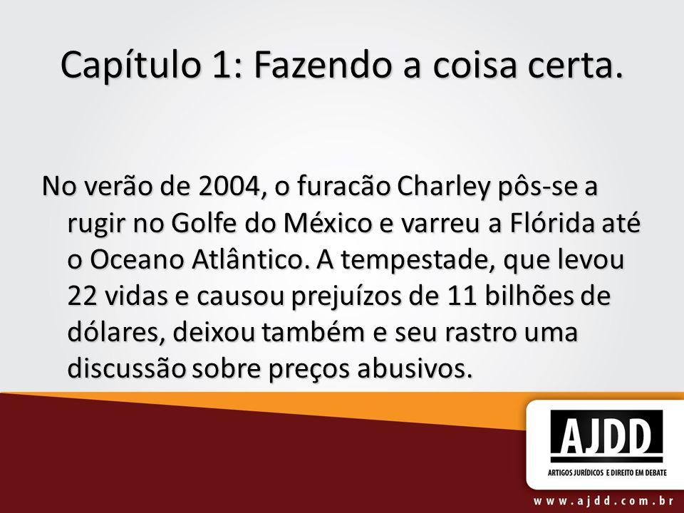 Capítulo 1: Fazendo a coisa certa. No verão de 2004, o furacão Charley pôs-se a rugir no Golfe do México e varreu a Flórida até o Oceano Atlântico. A