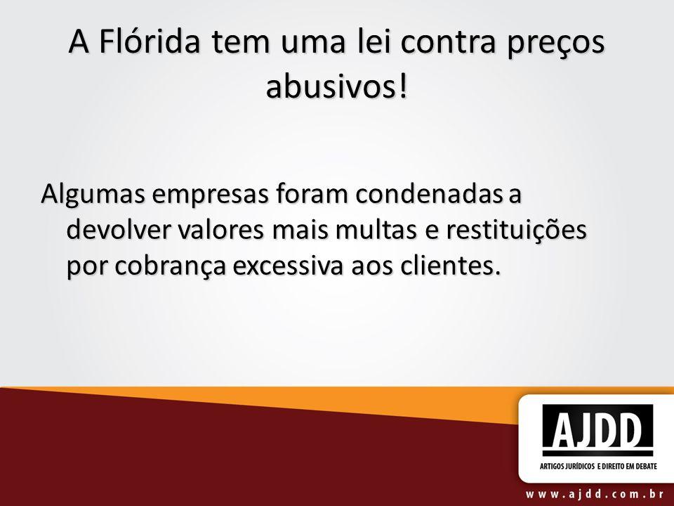 A Flórida tem uma lei contra preços abusivos! Algumas empresas foram condenadas a devolver valores mais multas e restituições por cobrança excessiva a