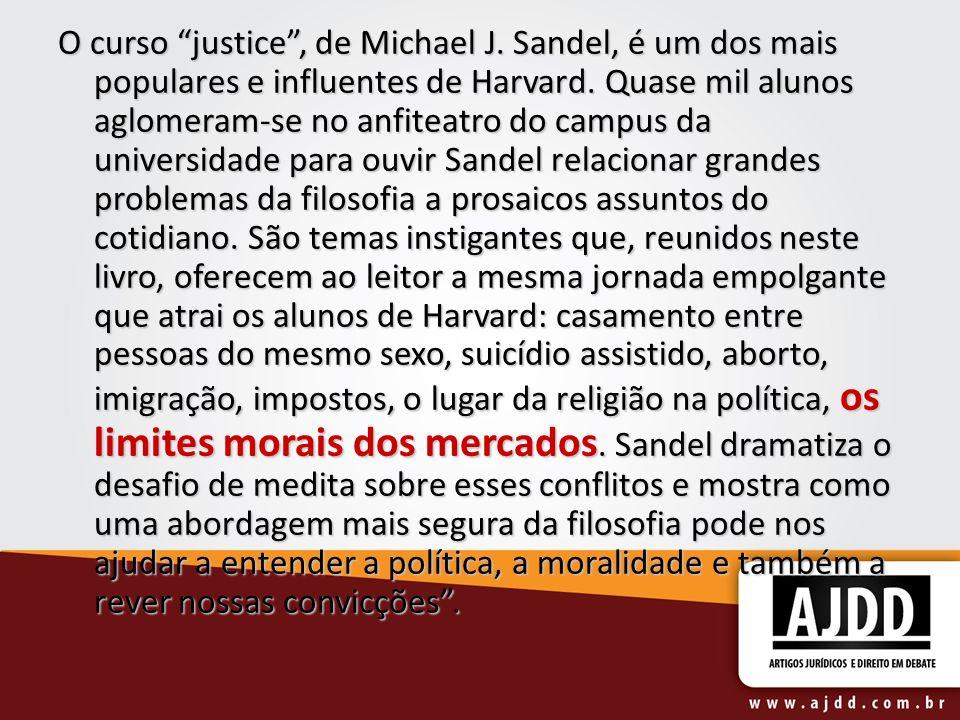 O curso justice, de Michael J. Sandel, é um dos mais populares e influentes de Harvard. Quase mil alunos aglomeram-se no anfiteatro do campus da unive