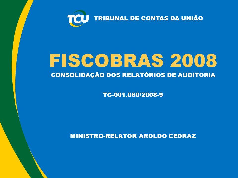 TRIBUNAL DE CONTAS DA UNIÃO FISCOBRAS 2008 CONSOLIDAÇÃO DOS RELATÓRIOS DE AUDITORIA TC-001.060/2008-9 MINISTRO-RELATOR AROLDO CEDRAZ