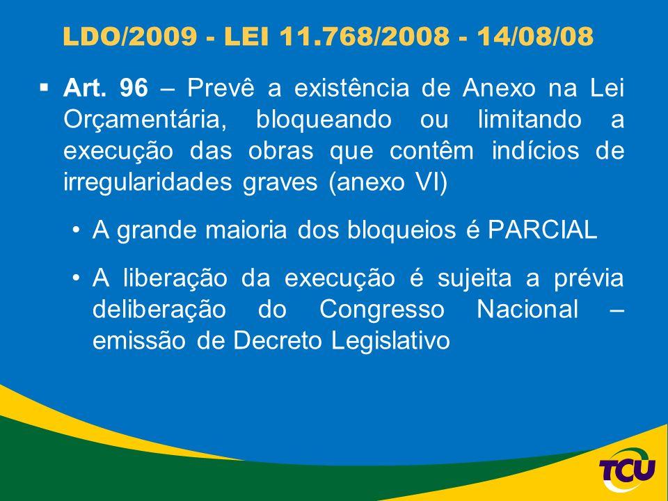 LDO/2009 - LEI 11.768/2008 - 14/08/08 Art. 96 – Prevê a existência de Anexo na Lei Orçamentária, bloqueando ou limitando a execução das obras que cont